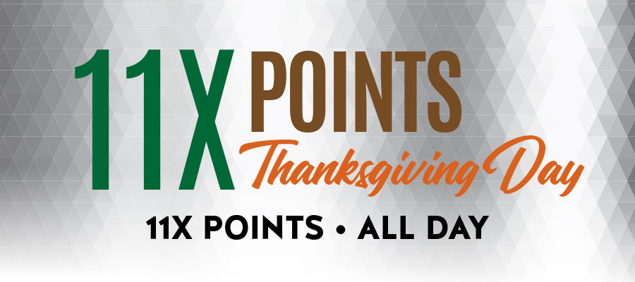 11X Points Thanksgiving Day